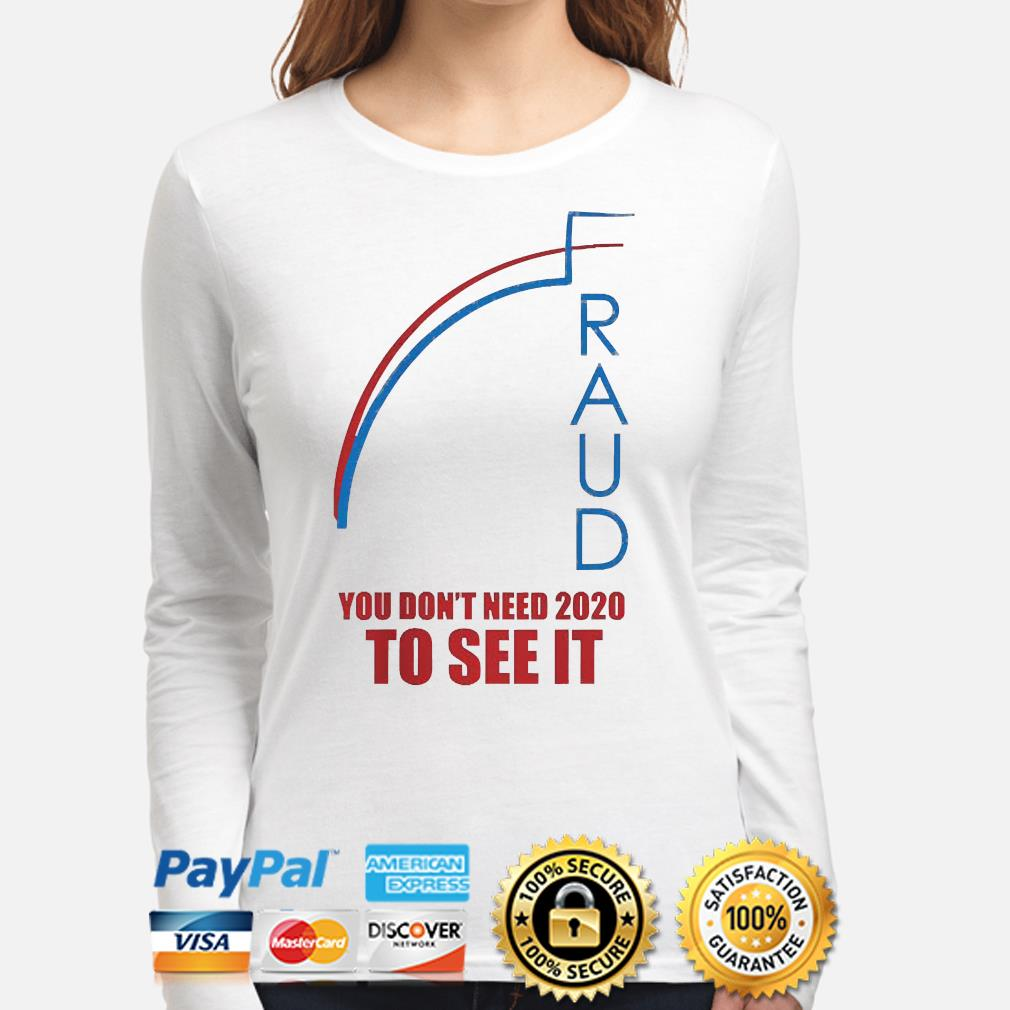 Fraud trump biden you don't need 2020 to see it s long-sleeve