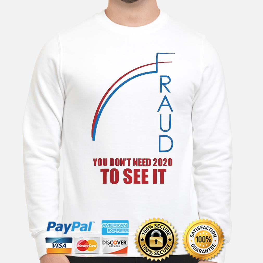 Fraud trump biden you don't need 2020 to see it s sweater