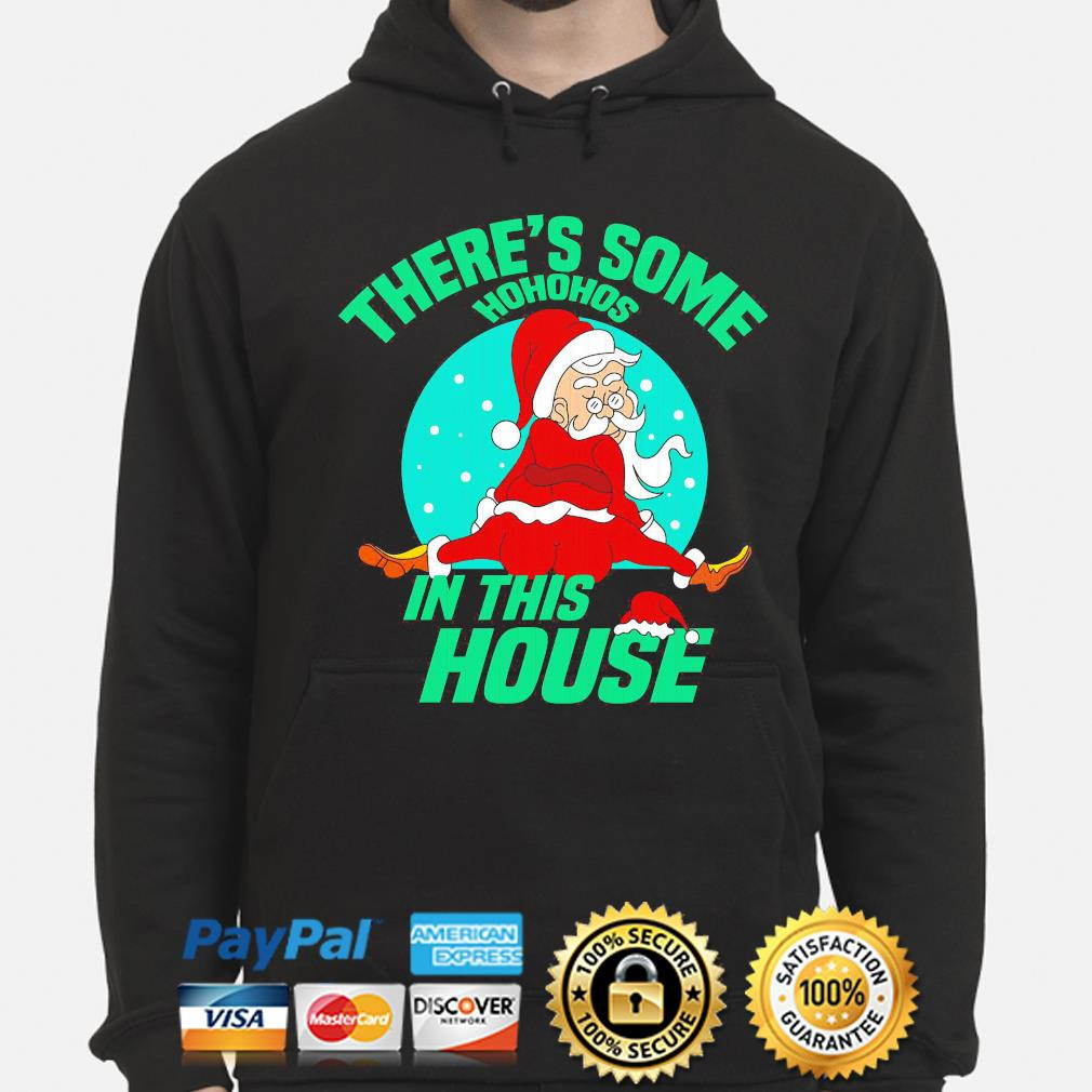 Funny Santa Claus there's some hohohos in this house Christmas sweater hoodie