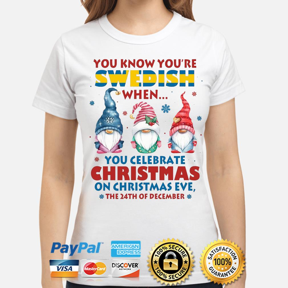 Gnomes You know you're Swedish when you celebrate Christmas on Christmas eve the 24th of December sweater ladies-shirt