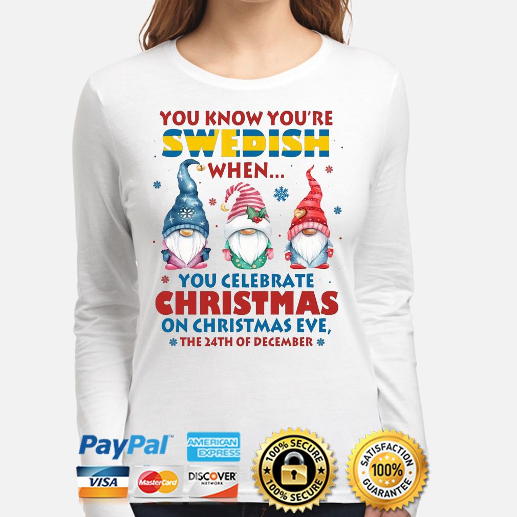 Gnomes You know you're Swedish when you celebrate Christmas on Christmas eve the 24th of December sweater long-sleeve