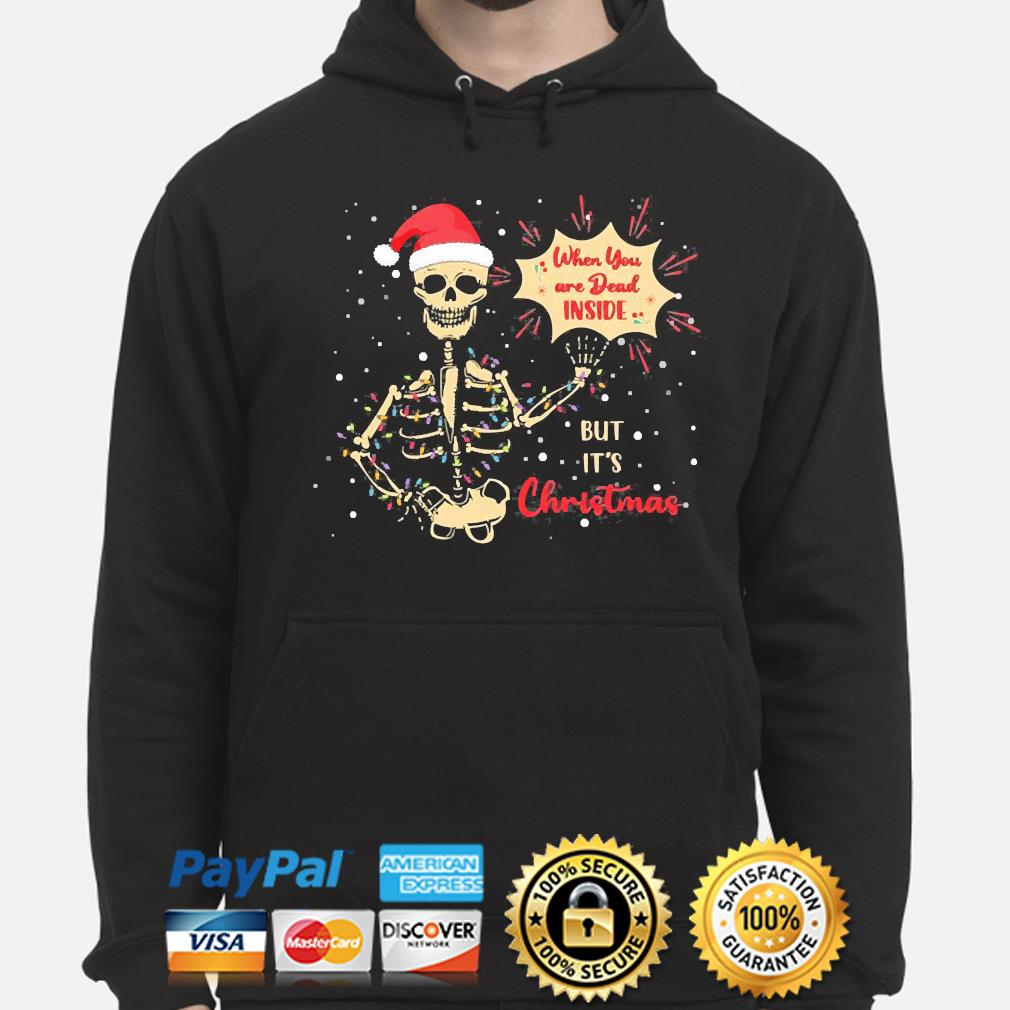 Skeleton when you're dead inside but it's christmas skull funny christmas is coming sweater hoodie