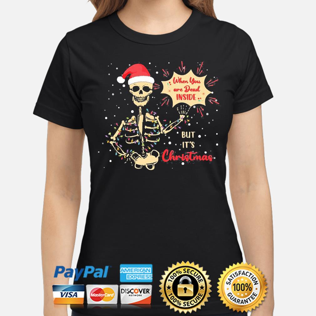 Skeleton when you're dead inside but it's christmas skull funny christmas is coming sweater ladies-shirt