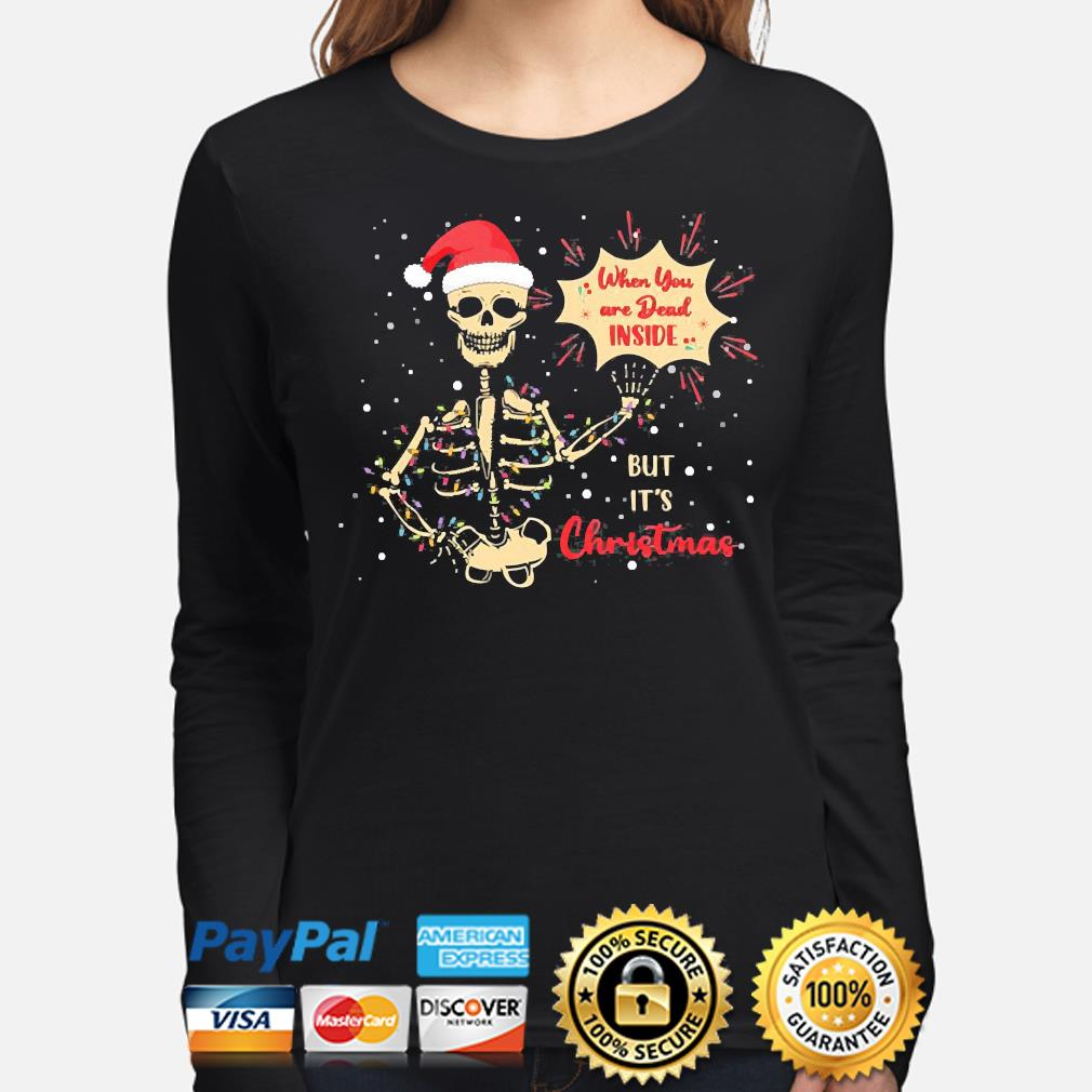 Skeleton when you're dead inside but it's christmas skull funny christmas is coming sweater long-sleeve
