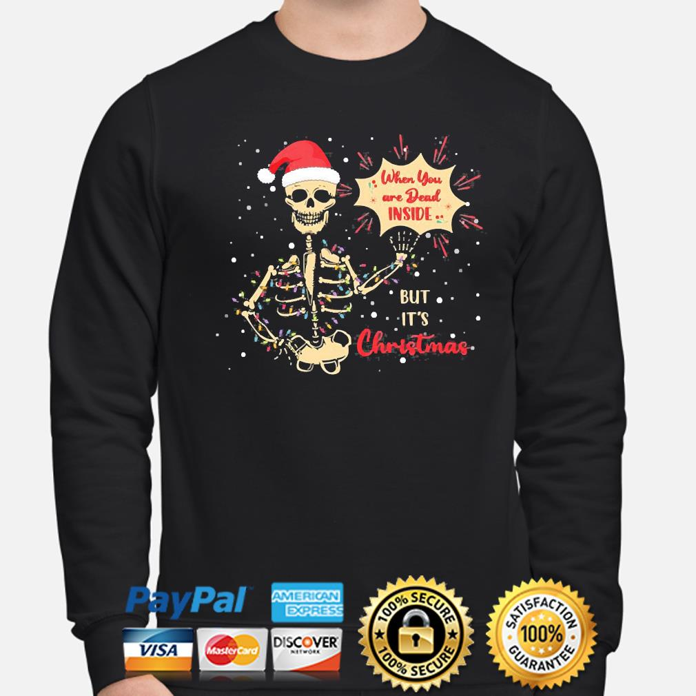 Skeleton when you're dead inside but it's christmas skull funny christmas is coming sweater sweater