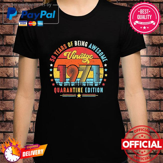 50 years of being awesome 1971 quarantine vintage shirt