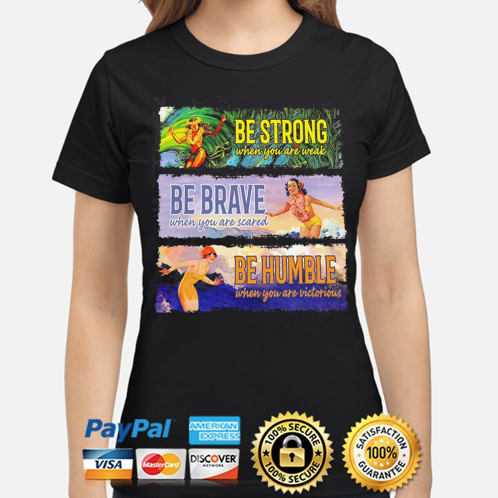 Be strong be brave be humble s ladies-shirt