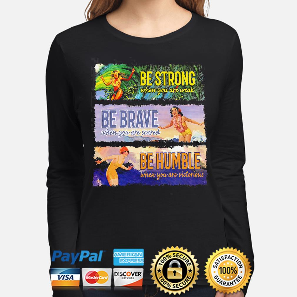 Be strong be brave be humble s long-sleeve