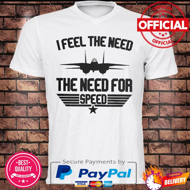 I feel the need the need for speed shirt
