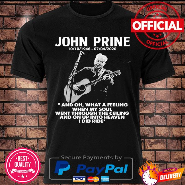 John Prine 1946-2020 and oh what a feeling when my soul shirt