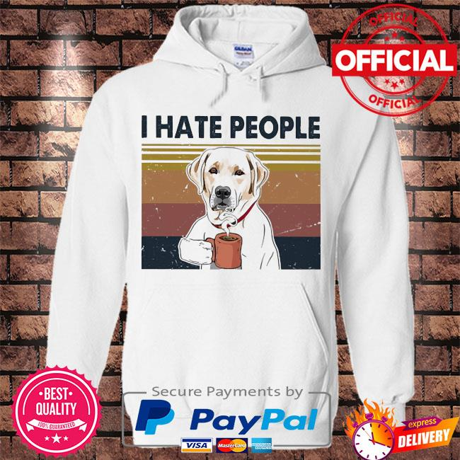 Labrador drink Coffee I hate people vintage s Hoodie white