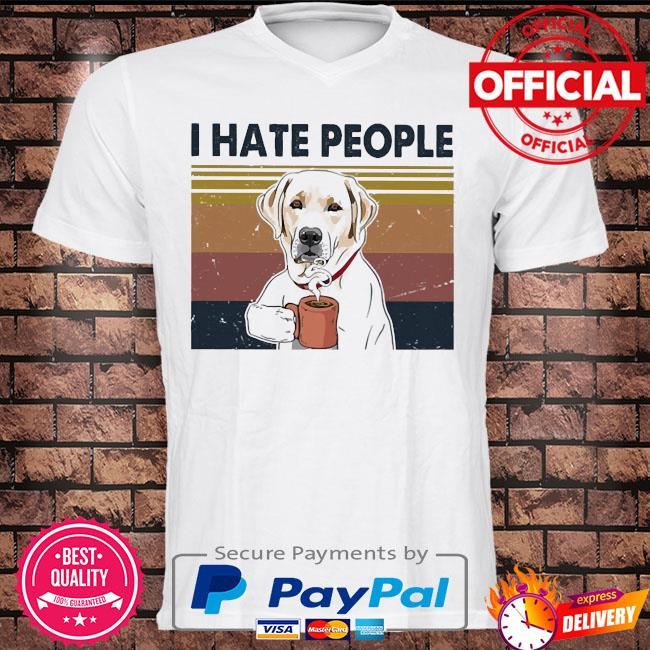 Labrador drink Coffee I hate people vintage shirt