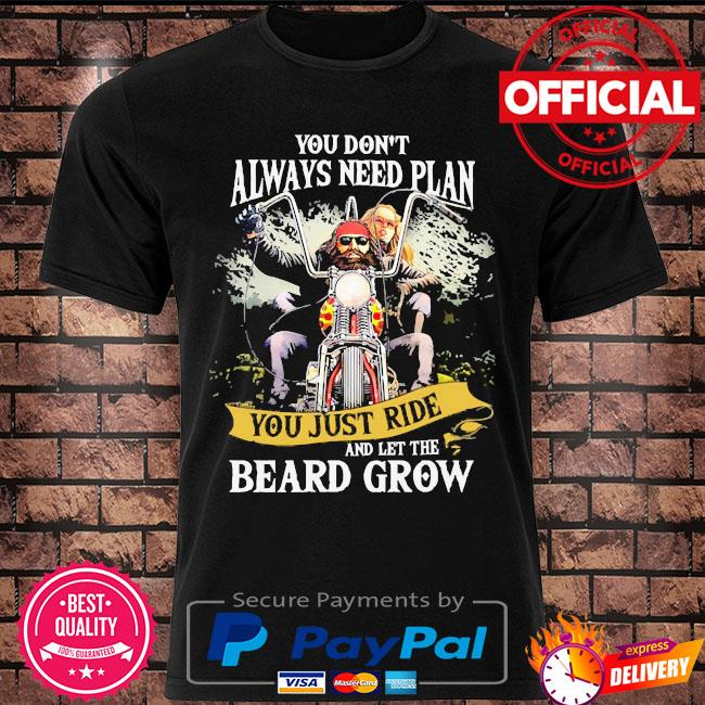 Mens Motorcycle you don't always need plan you just ride and let the beard grow shirt