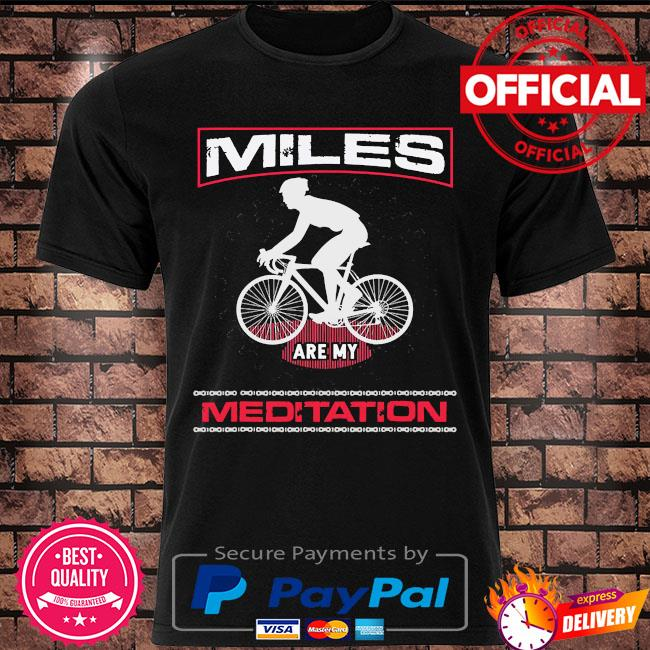 Miles are my Meditation shirt