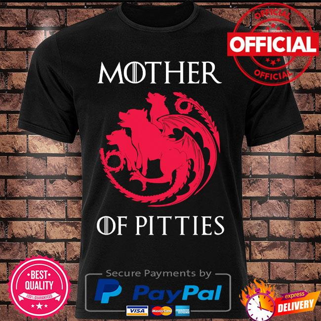 Mother of pitties Game of Thrones shirt