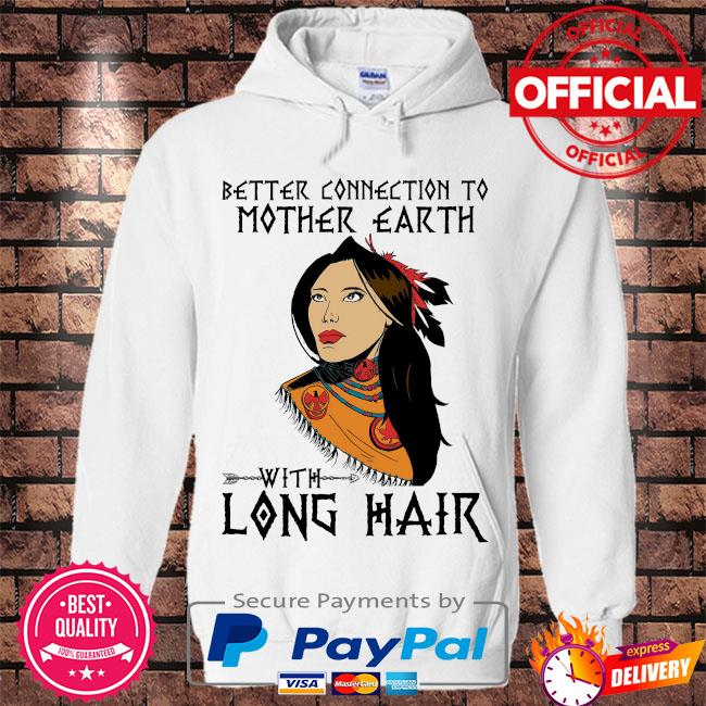 Native better connection to mother earth with long hair s Hoodie white