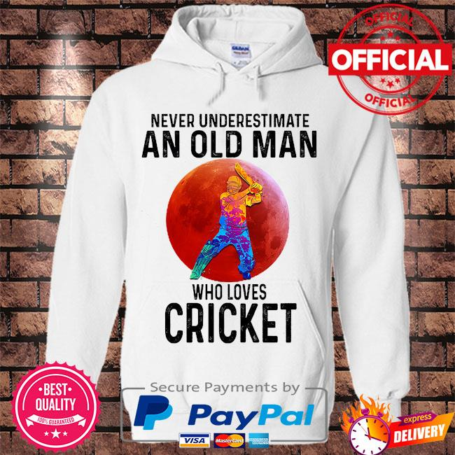 Never underestimate an old man who loves Cricket s Hoodie white