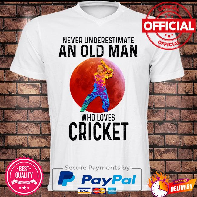 Never underestimate an old man who loves Cricket shirt