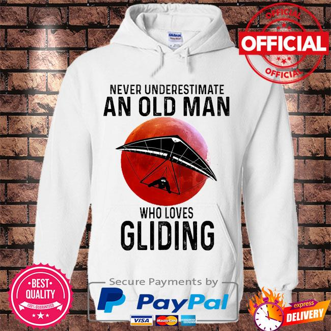 Never underestimate an old man who loves Gliding s Hoodie white