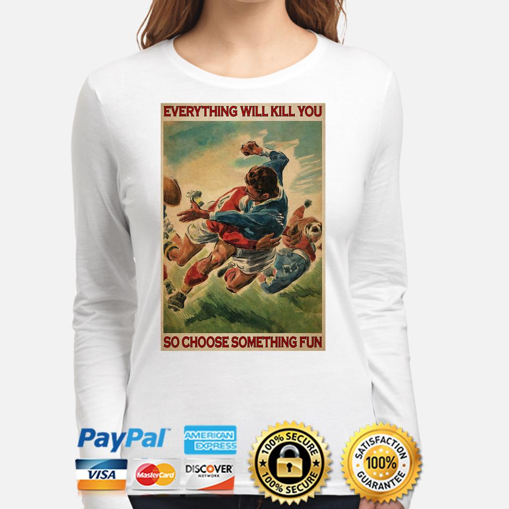 Official Everything will kill you so choose something fun s long-sleeve