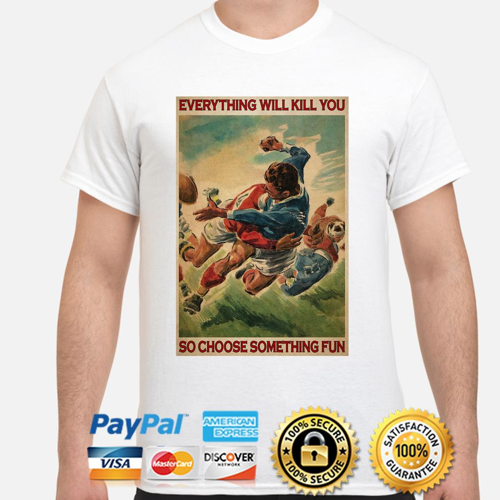 Official Everything will kill you so choose something fun shirt