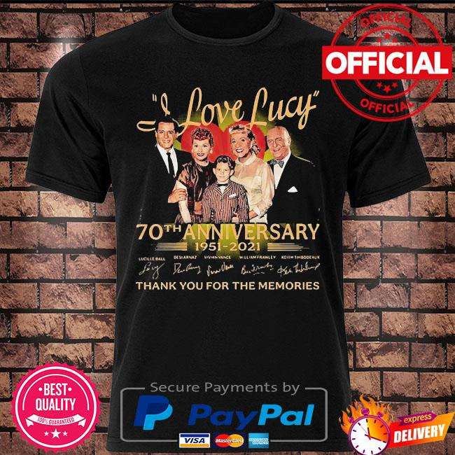 Official I Love Lucy 70th anniversary 1951 2021 thank you for the memories signatures shirt