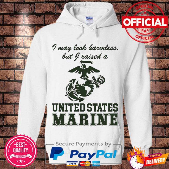 Official I may look harmless but I raised a united states marine s Hoodie white