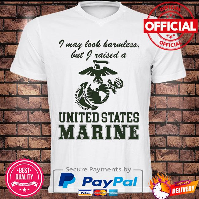 Official I may look harmless but I raised a united states marine shirt