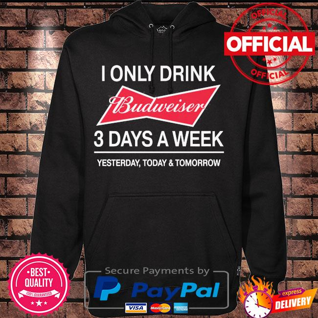 Official I only drink Budweiser 3 days a week s Hoodie black