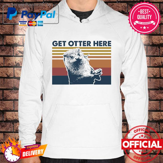 Official Otter get otter here vintage s Hoodie white