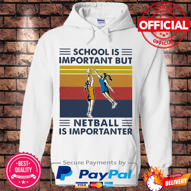 Official School is important but Netball is importanter vintage s Hoodie white