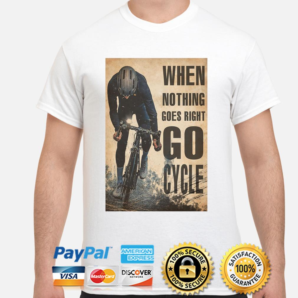 Official When nothing goes right go Cycle shirt