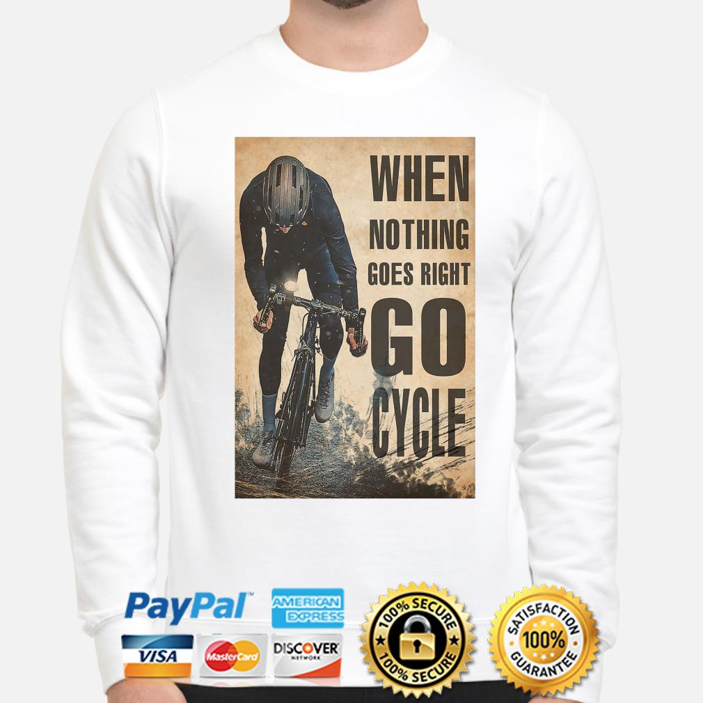 Official When nothing goes right go Cycle s sweater
