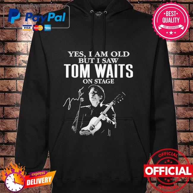 Official Yes I am old but I saw Tom Waits on stage signature s hoodie black