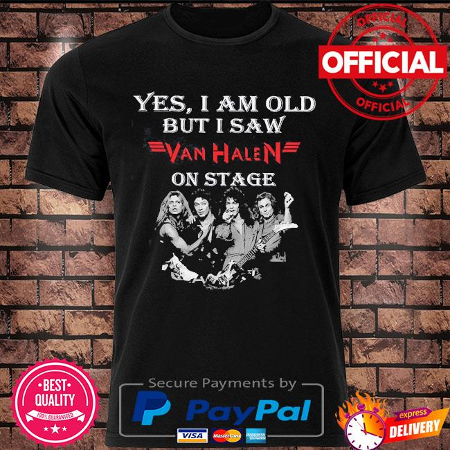 Official Yes I am old but I saw Van Halen on stage shirt