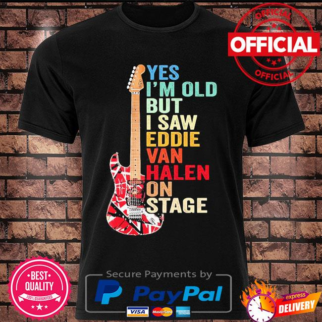 Official Yes I'm old but I saw Eddie Van Halen on stage shirt