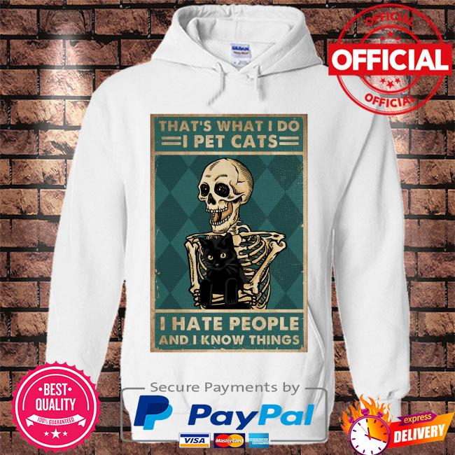 Skeleton that's what I do I pet Cats I hate people and I know things s Hoodie white