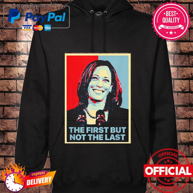 The first but not the last kamala harris first female vp s hoodie black
