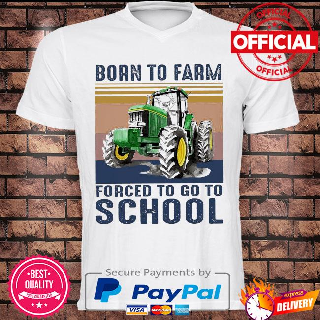 Tractor norn to farm forced to go to school vintage shirt