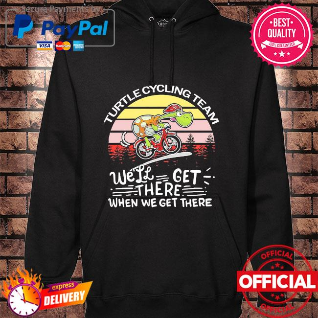 Turtle Cycling team we'll get there when we get there vintage s hoodie black