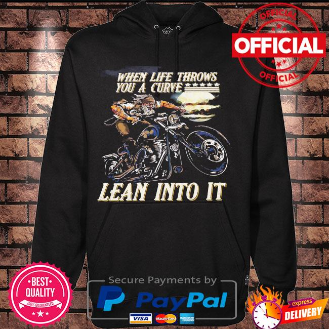 When life throw you a curve lean into it s Hoodie black