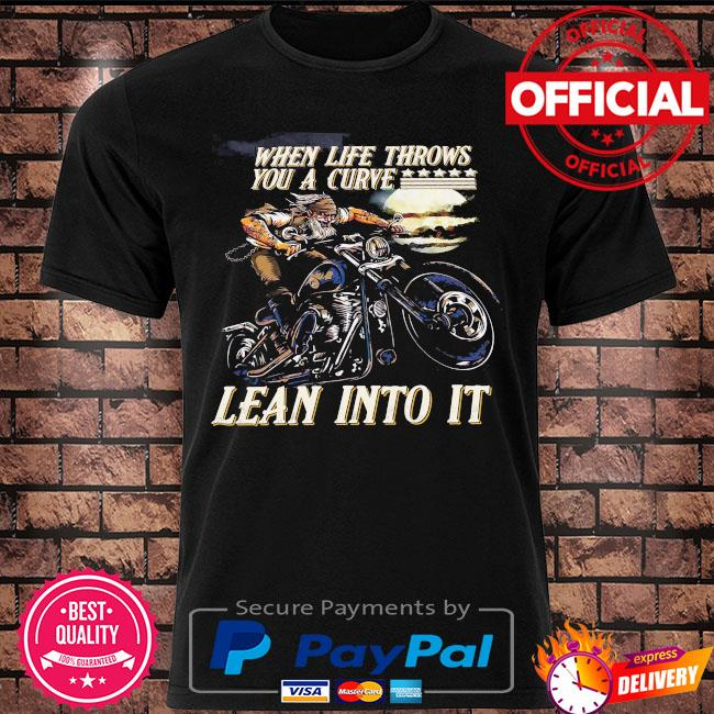 When life throw you a curve lean into it shirt