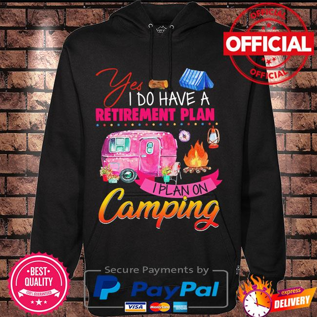 yes I do have a retirement plan I plan on Camping s Hoodie black